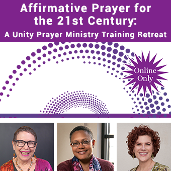 Affirmative Prayer for the 21st Century: A Unity Prayer Ministry Training Retreat